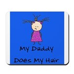 My Daddy Does My Hair Two Mousepad