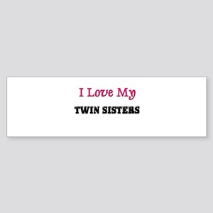 I LOVE MY TWIN-SISTERS Bumper Sticker