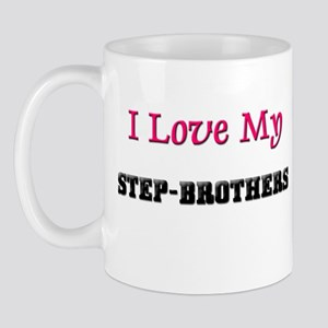 I LOVE MY STEP-BROTHERS Mug