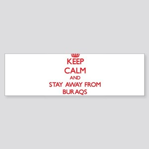 Keep calm and stay away from Buraqs Bumper Sticker
