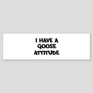 GOOSE attitude Bumper Sticker