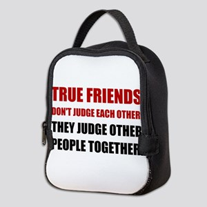 True Friends Judge Other People Neoprene Lunch Bag