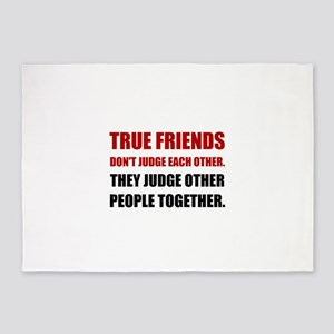 True Friends Judge Other People 5'x7'Area Rug