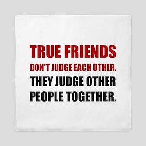 True Friends Judge Other People Queen Duvet