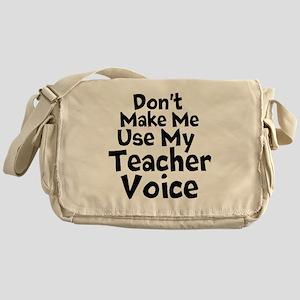 Dont Make Me Use my Teacher Voice Messenger Bag