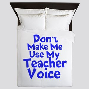 Dont Make Me Use my Teacher Voice Queen Duvet