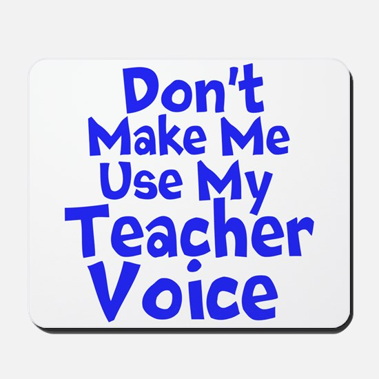 Dont Make Me Use my Teacher Voice Mousepad