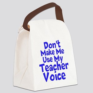 Dont Make Me Use my Teacher Voice Canvas Lunch Bag