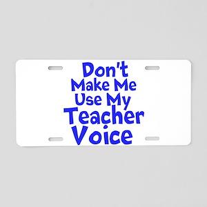 Dont Make Me Use my Teacher Voice Aluminum License