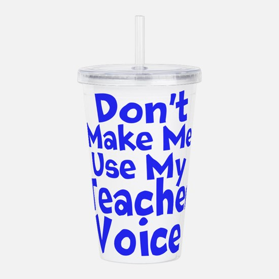 Dont Make Me Use my Teacher Voice Acrylic Double-w