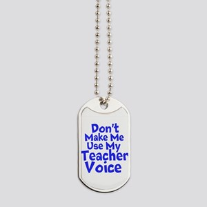 Dont Make Me Use my Teacher Voice Dog Tags