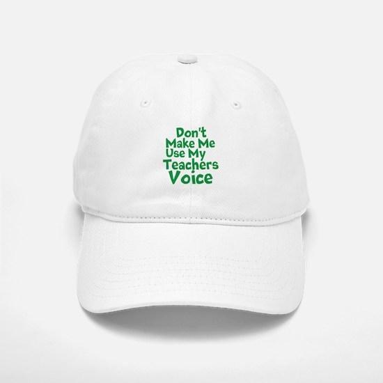 Dont Make Me Use my Teachers Voice Baseball Baseball Baseball Cap