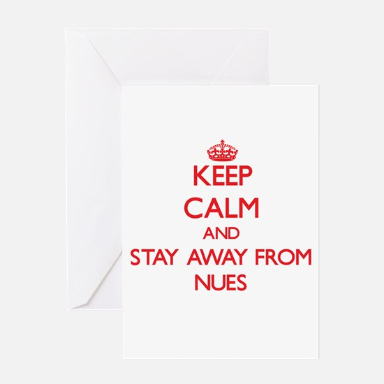 Keep calm and stay away from Nues Greeting Cards