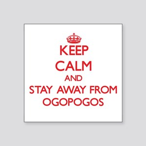 Keep calm and stay away from Ogopogos Sticker