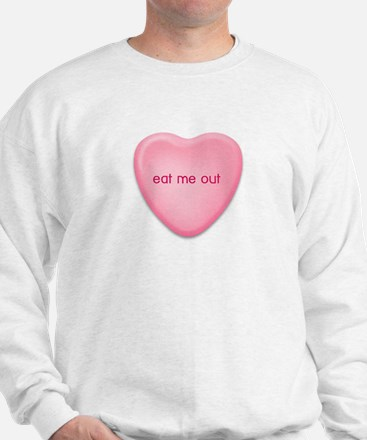 eat me out  candy heart Sweatshirt