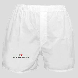 I Love MY SLAVE MASTER Boxer Shorts