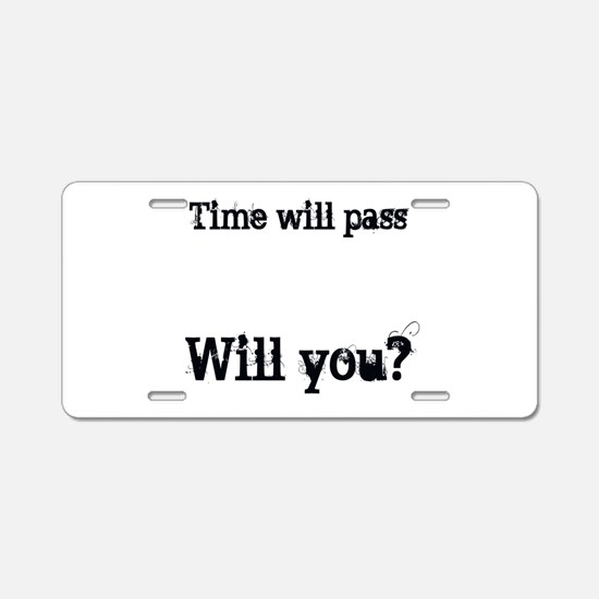 Time Will Pass... Aluminum License Plate