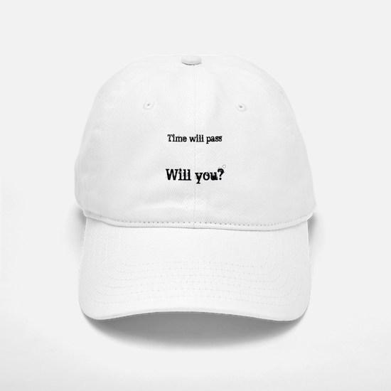 Time Will Pass... Baseball Baseball Cap