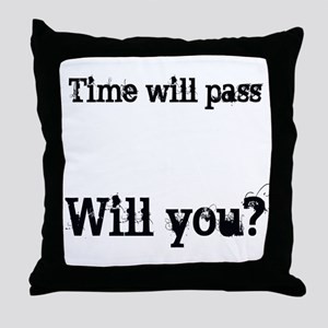 Time Will Pass... Throw Pillow