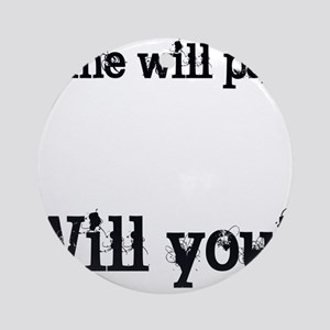 Time Will Pass... Ornament (Round)