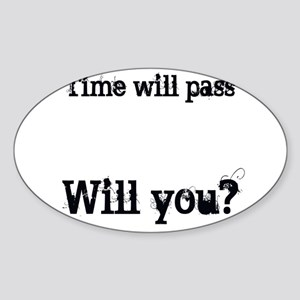 Time Will Pass... Sticker (Oval)