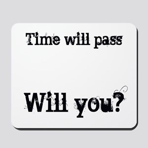Time Will Pass... Mousepad