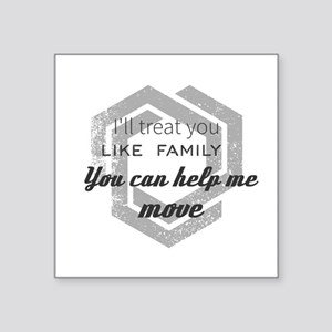 I'll treat you like family. You can help m Sticker