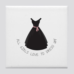 All Girls Love To Dress Up! Tile Coaster