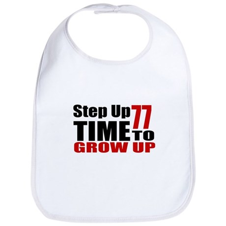 77 Time To Grow Up Birthday Design Cotton Baby Bib