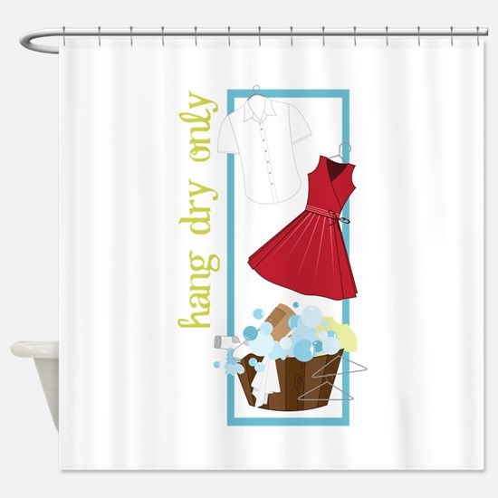 Hang Dry Only Shower Curtain