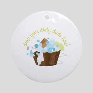 Drop Your Dirty Duds Here! Ornament (Round)