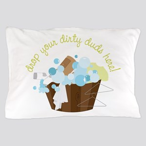 Drop Your Dirty Duds Here! Pillow Case