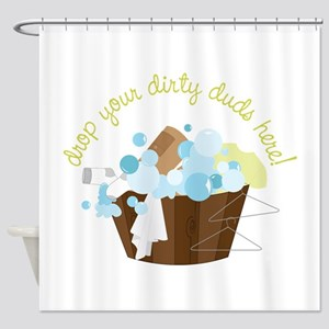 Drop Your Dirty Duds Here! Shower Curtain