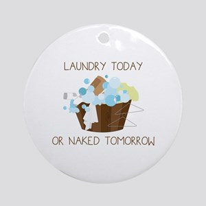 Laundry Today Or Naked Tomorrow Ornament (Round)