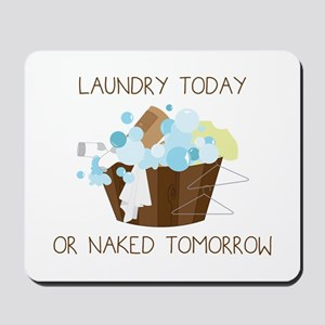 Laundry Today Or Naked Tomorrow Mousepad