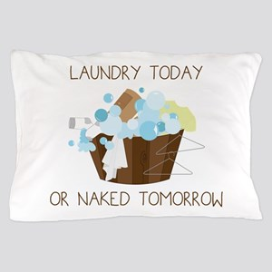 Laundry Today Or Naked Tomorrow Pillow Case
