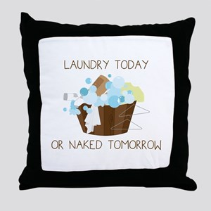 Laundry Today Or Naked Tomorrow Throw Pillow