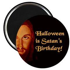 Halloween is Satan's Birthday! Magnet