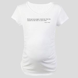Nothing encourages creativity Maternity T-Shirt