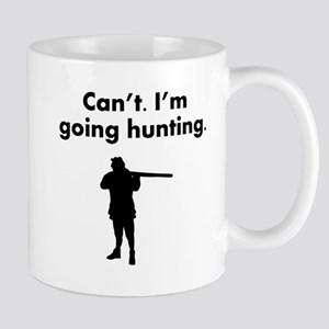 Cant Im Going Hunting Mugs