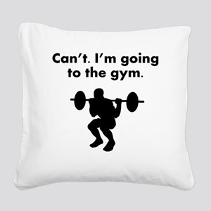 Cant Im Going To The Gym Square Canvas Pillow