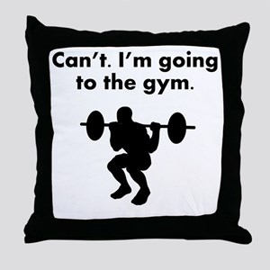 Cant Im Going To The Gym Throw Pillow