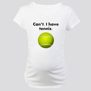 Cant I Have Tennis Maternity T-Shirt