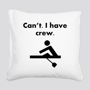 Cant I Have Crew Square Canvas Pillow