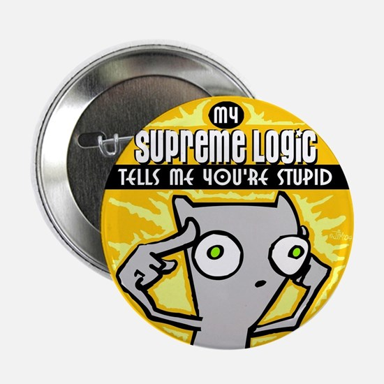 My Supreme Logic Tells Me You're Stupid! Button