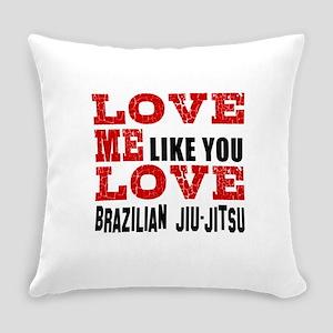 Love Me Like You Love Brazilian Ji Everyday Pillow