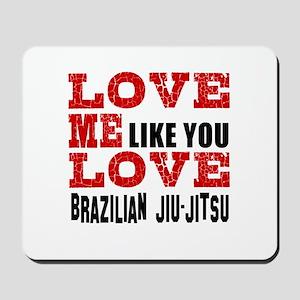 Love Me Like You Love Brazilian Jiu Jits Mousepad