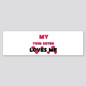 My TWIN SISTER Loves Me Bumper Sticker