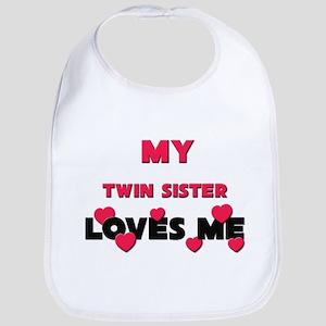 My TWIN SISTER Loves Me Bib