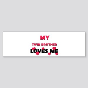 My TWIN BROTHER Loves Me Bumper Sticker